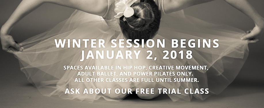 Winter Session begins January 2. Spaces available in hip hop, creative movement, adult ballet and power pilates.